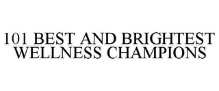 mark for 101 BEST AND BRIGHTEST WELLNESS CHAMPIONS, trademark #85752563