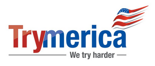 mark for TRYMERICA WE TRY HARDER, trademark #85752565