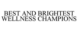 mark for BEST AND BRIGHTEST WELLNESS CHAMPIONS, trademark #85752582