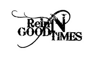 mark for REIN N GOOD TIMES, trademark #85752659
