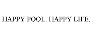 mark for HAPPY POOL. HAPPY LIFE., trademark #85752742