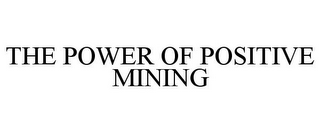 mark for THE POWER OF POSITIVE MINING, trademark #85752753