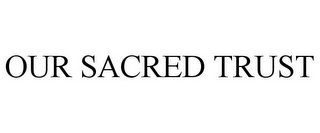 mark for OUR SACRED TRUST, trademark #85752754