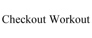 mark for CHECKOUT WORKOUT, trademark #85753006