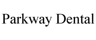 mark for PARKWAY DENTAL, trademark #85753282