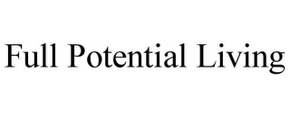 mark for FULL POTENTIAL LIVING, trademark #85753295