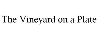 mark for THE VINEYARD ON A PLATE, trademark #85753460