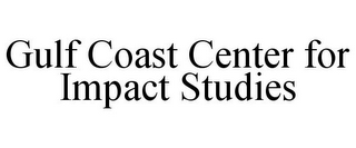 mark for GULF COAST CENTER FOR IMPACT STUDIES, trademark #85753475