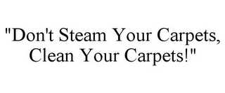 "mark for ""DON'T STEAM YOUR CARPETS, CLEAN YOUR CARPETS!"", trademark #85753548"