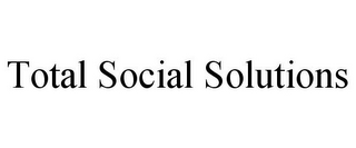 mark for TOTAL SOCIAL SOLUTIONS, trademark #85753563