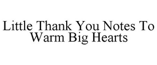 mark for LITTLE THANK YOU NOTES TO WARM BIG HEARTS, trademark #85753638