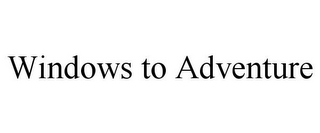 mark for WINDOWS TO ADVENTURE, trademark #85753840