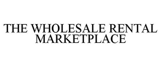 mark for THE WHOLESALE RENTAL MARKETPLACE, trademark #85753886