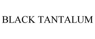 mark for BLACK TANTALUM, trademark #85753909