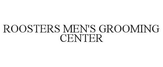 mark for ROOSTERS MEN'S GROOMING CENTER, trademark #85754204