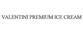 mark for VALENTINI PREMIUM ICE CREAM, trademark #85754402