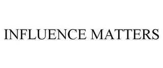 mark for INFLUENCE MATTERS, trademark #85754532