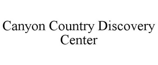 mark for CANYON COUNTRY DISCOVERY CENTER, trademark #85754641