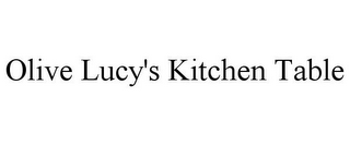 mark for OLIVE LUCY'S KITCHEN TABLE, trademark #85754726