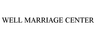 mark for WELL MARRIAGE CENTER, trademark #85754907