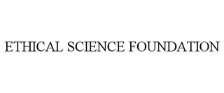 mark for ETHICAL SCIENCE FOUNDATION, trademark #85755047