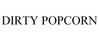 mark for DIRTY POPCORN, trademark #85755054