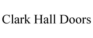 mark for CLARK HALL DOORS, trademark #85755179