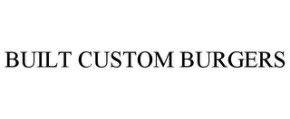 mark for BUILT CUSTOM BURGERS, trademark #85755204