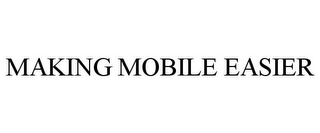 mark for MAKING MOBILE EASIER, trademark #85755575