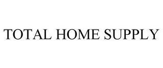 mark for TOTAL HOME SUPPLY, trademark #85755593