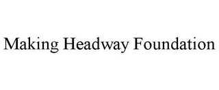 mark for MAKING HEADWAY FOUNDATION, trademark #85755617