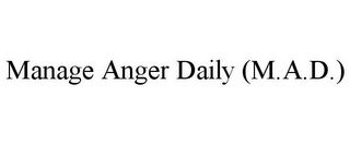 mark for MANAGE ANGER DAILY (M.A.D.), trademark #85756046