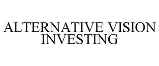 mark for ALTERNATIVE VISION INVESTING, trademark #85756132