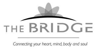 mark for THE BRIDGE CONNECTING YOUR HEART, MIND, BODY AND SOUL, trademark #85756260