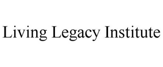 mark for LIVING LEGACY INSTITUTE, trademark #85756533