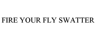 mark for FIRE YOUR FLY SWATTER, trademark #85756716