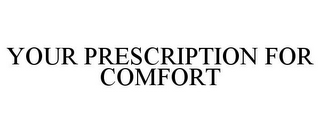 mark for YOUR PRESCRIPTION FOR COMFORT, trademark #85756718