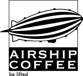 mark for AIRSHIP COFFEE BE LIFTED, trademark #85756841