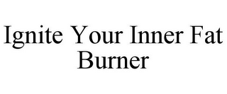 mark for IGNITE YOUR INNER FAT BURNER, trademark #85756862
