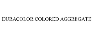 mark for DURACOLOR COLORED AGGREGATE, trademark #85757001