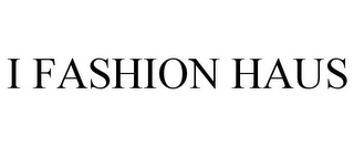 mark for I FASHION HAUS, trademark #85757021