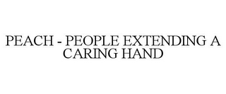 mark for PEACH - PEOPLE EXTENDING A CARING HAND, trademark #85757170