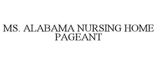 mark for MS. ALABAMA NURSING HOME PAGEANT, trademark #85757253