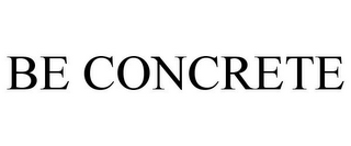 mark for BE CONCRETE, trademark #85757307