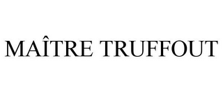 mark for MAÎTRE TRUFFOUT, trademark #85757540