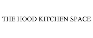 mark for THE HOOD KITCHEN SPACE, trademark #85757569
