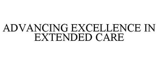mark for ADVANCING EXCELLENCE IN EXTENDED CARE, trademark #85757614