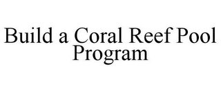 mark for BUILD A CORAL REEF POOL PROGRAM, trademark #85757775