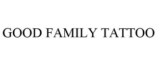 mark for GOOD FAMILY TATTOO, trademark #85757798