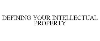 mark for DEFINING YOUR INTELLECTUAL PROPERTY, trademark #85757842